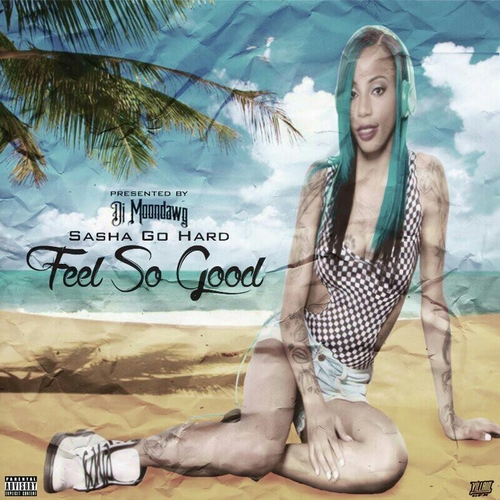 Feel So Good - Sasha Go Hard | MixtapeMonkey.com