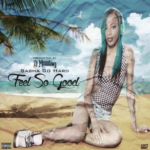Feel So Good - Sasha Go Hard | MixtapeMonkey.com