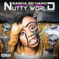Nutty World - Sasha Go Hard