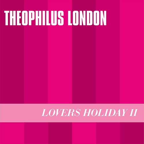 Lovers Holiday II - Theophilus London | MixtapeMonkey.com
