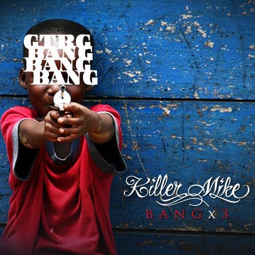 Bang x3 - Killer Mike | MixtapeMonkey.com