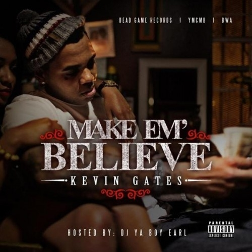 Make Em Believe - Kevin Gates | MixtapeMonkey.com