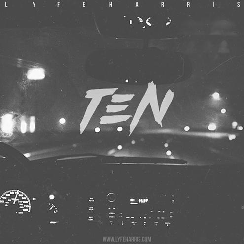 TEN - Lyfe Harris | MixtapeMonkey.com