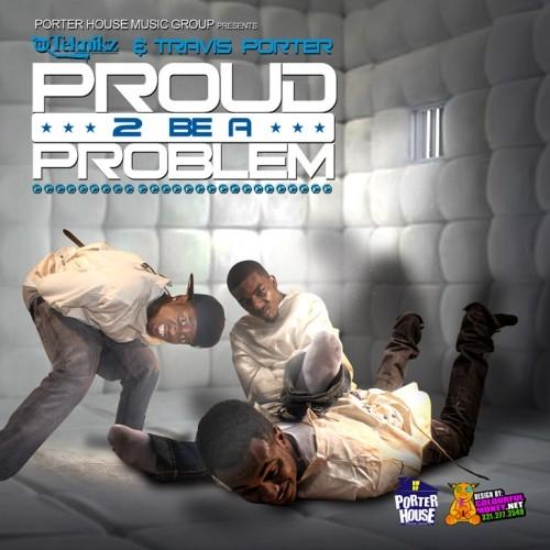 Proud 2 Be A Problem - Travis Porter  | MixtapeMonkey.com