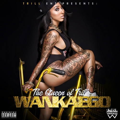 The Queen Of Trill - Wankaego | MixtapeMonkey.com