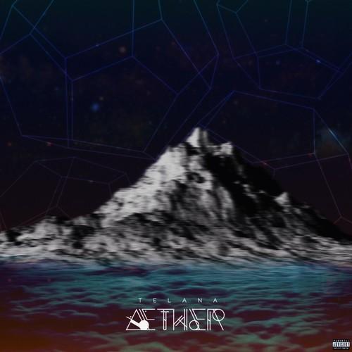 AETHER - Telana | MixtapeMonkey.com