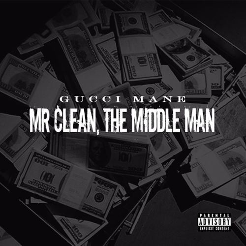 Mr. Clean, The Middle Man - Gucci Mane | MixtapeMonkey.com
