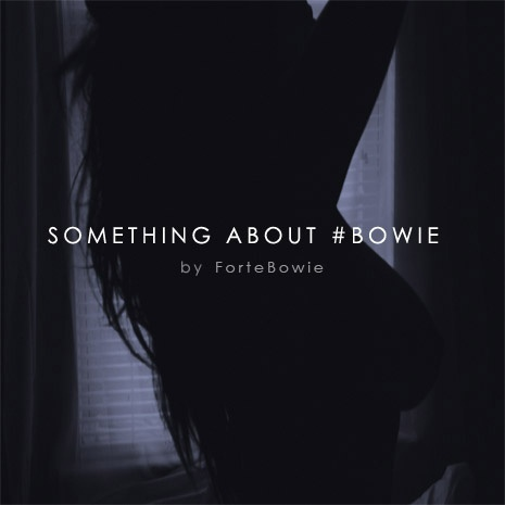 Something About #Bowie - ForteBowie | MixtapeMonkey.com