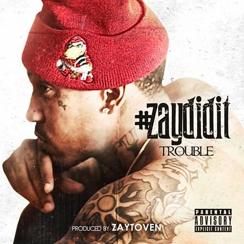 #ZayDidIt - Trouble | MixtapeMonkey.com