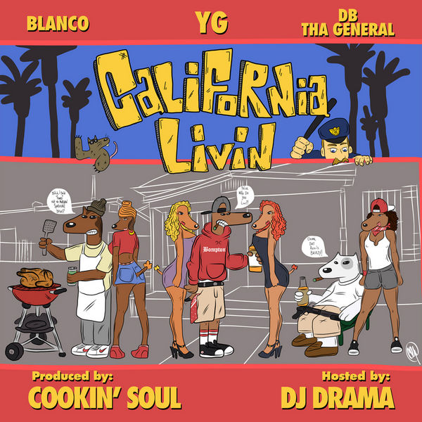 California Livin - YG, Blanco & DB Tha General | MixtapeMonkey.com