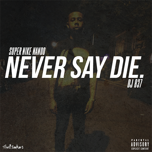 Never Say Die. - Super Nike Nando | MixtapeMonkey.com