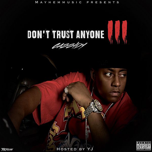 Don't Trust Anyone 3 - Cassidy | MixtapeMonkey.com