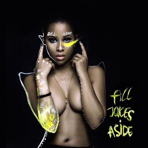 All Jokes Aside - Dej Loaf | MixtapeMonkey.com