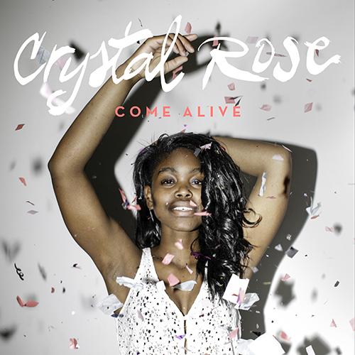 Come Alive - Crystal Rose | MixtapeMonkey.com