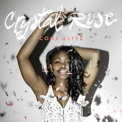 Come Alive - Crystal Rose
