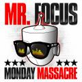 Monday Massacre - Mr. Focus