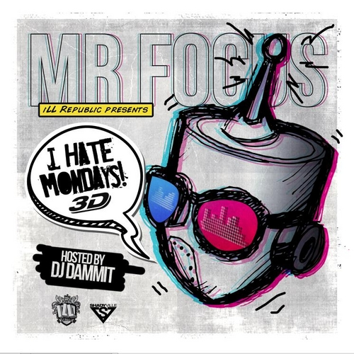 I Hate Mondays 3D - Mr. Focus | MixtapeMonkey.com