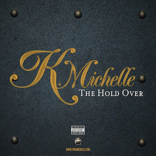 The Hold Over EP - K. Michelle | MixtapeMonkey.com