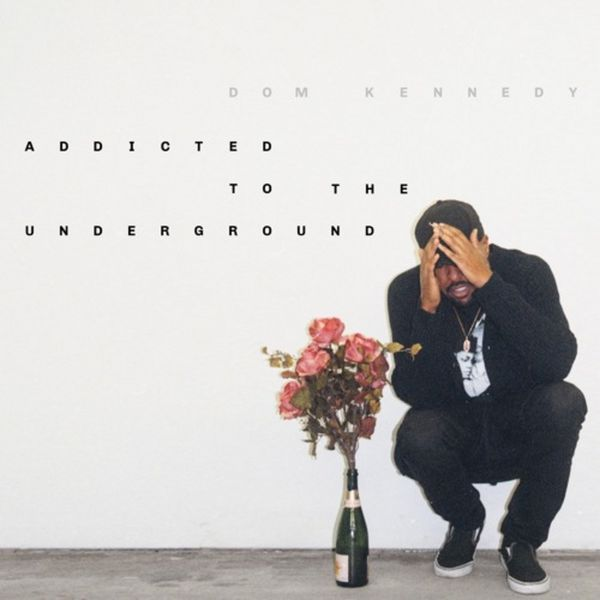 Addicted To The Underground - Dom Kennedy | MixtapeMonkey.com