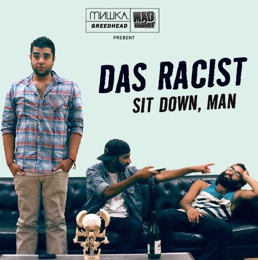 Sit Down, Man - Das Racist | MixtapeMonkey.com
