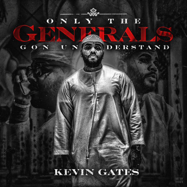 Only The Generals Gon Understand - Kevin Gates | MixtapeMonkey.com