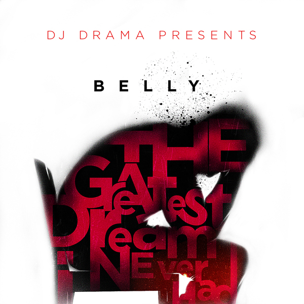 The Greatest Dream I Never Had - Belly | MixtapeMonkey.com