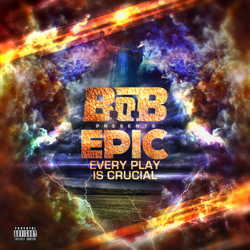 EPIC: Every Play Is Crucial - B.o.B | MixtapeMonkey.com