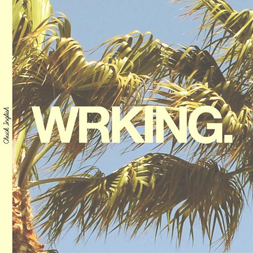 WRKING - Chuck Inglish | MixtapeMonkey.com