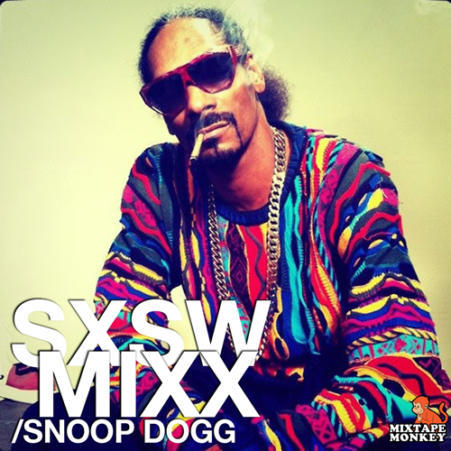 SXSW MIXX - Snoop Dogg | MixtapeMonkey.com