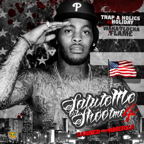 Salute Me Or Shoot Me 4 - Waka Flocka | MixtapeMonkey.com