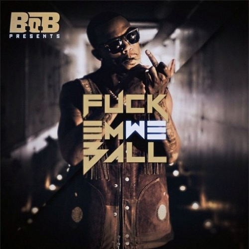 Fuck Em We Ball - B.o.B | MixtapeMonkey.com