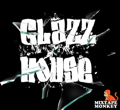 Shattered Glazz - Glazz House | MixtapeMonkey.com