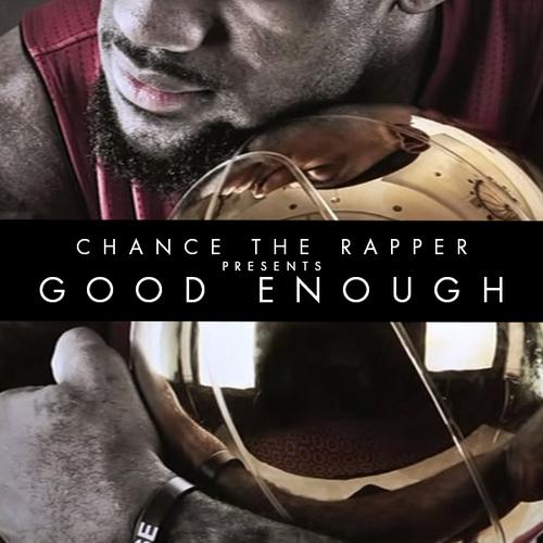 Good Enough - Chance The Rapper | MixtapeMonkey.com